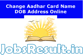 Change Aadhar Card Name DOB Address Online
