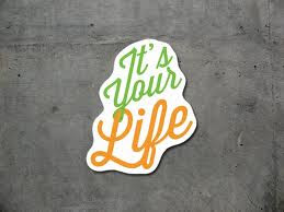 life, It's your life, goal,