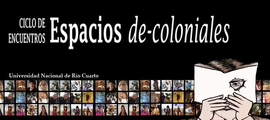 """Ciclo de Encuentros """"Espacios de-coloniales"""""""