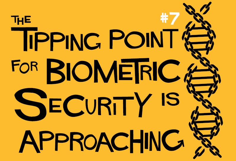 7. The Tipping Point for Biometric Security Is Approaching