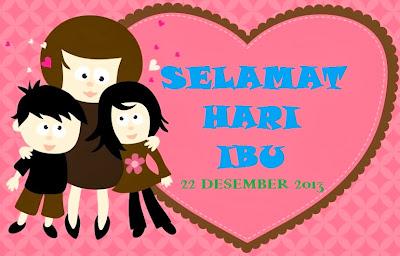 SELAMAT HARI IBU 22 DESEMBER 2013
