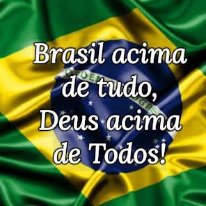"""""""BRASIL ACIMA DE TUDO, DEUS ACIMA DE TODOS"""""""