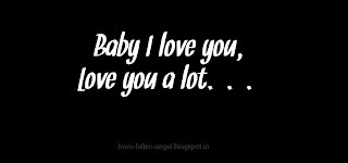 Baby I love you, Love you a lot...