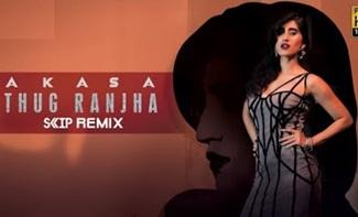 Thug Ranjha – DJ Skip Remix | Akasa | Latest Remixes 2018