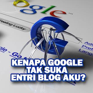 Kenapa Google Tak Suka Entri Blog Aku?