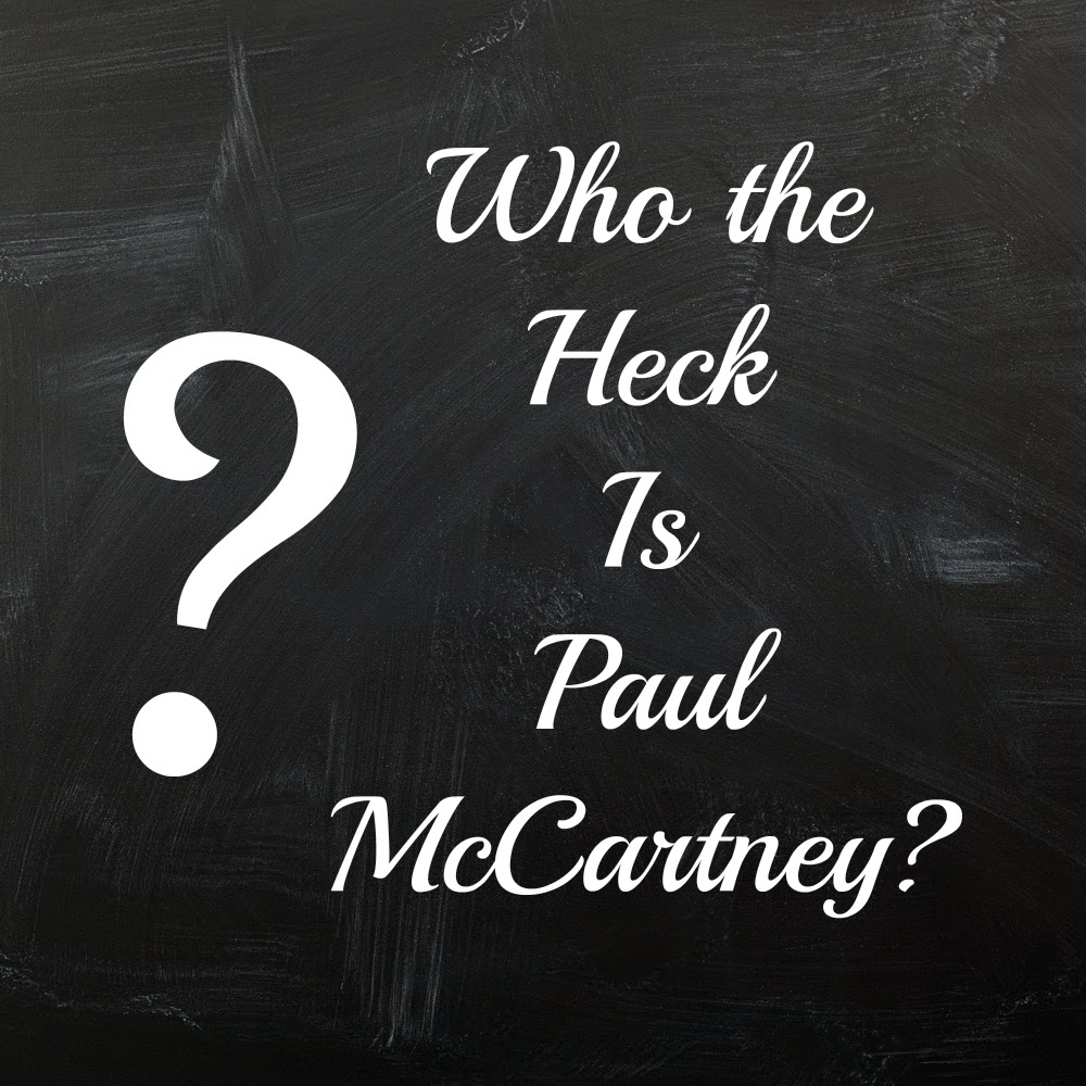 Who the Heck is Paul McCartney? http://www.jinglejanglejungle.net/2015/09/paul-mccartney.html #PaulMcCartney