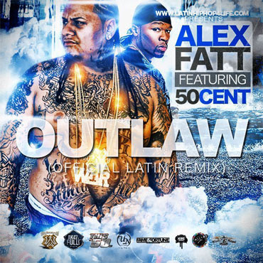 Alex Fatt Ft. 50 Cent – Outlaw (Official Latin Remix)