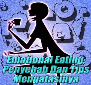 Emotional Eating, Penyebab Dan Tips Mengatasinya