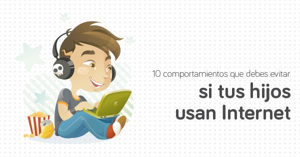 Diez comportamientos que debes evitar si tus hijos usan Internet