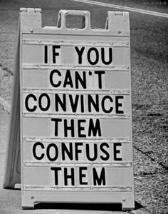 If You Cant Convince Them Confuse Them