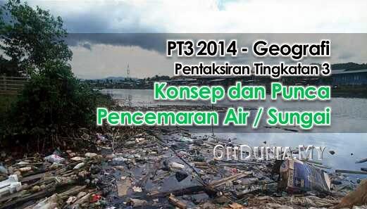 Tugasan Geografi PT3 2014: Konsep & Punca Pencemaran Air Atau Sungai