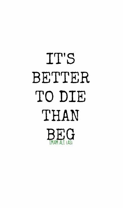 IT'S BETTER TO DIE THAN BEG.