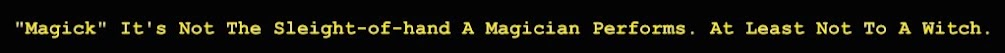 """""""Magick"""" It's Not The Sleight-of-hand A Magician Performs. At Least Not To A Witch."""
