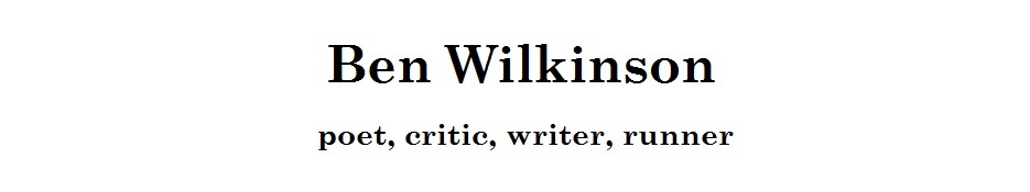 Ben Wilkinson | poet, critic, writer, runner