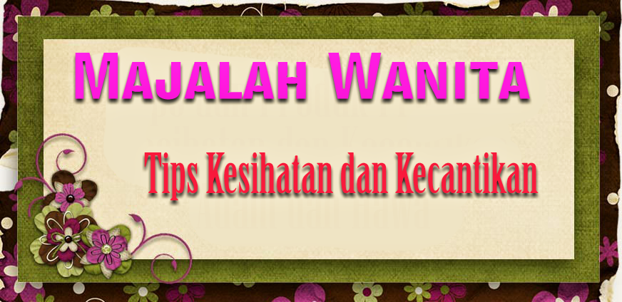 Majalah Wanita Percuma : Tips  Kesihatan dan Kecantikan Wanita