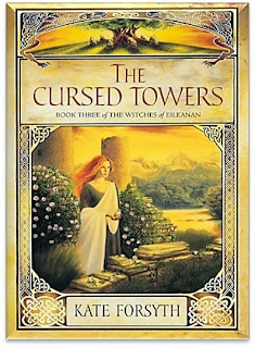 The Cursed Towers By Kate Forsyth (Witches of Eileanan: Book 3)
