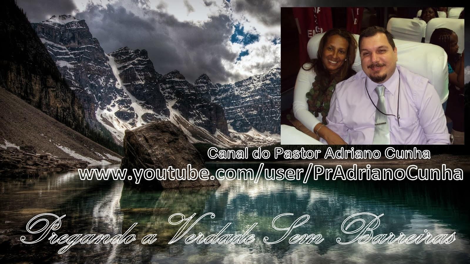 Canal do Pastor Adriano Cunha no Youtube