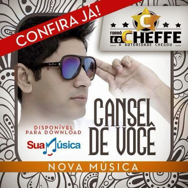 BAIXAR - Cansei de Você - Nova Música DE Forró é o Cheffe - Partipação Chicabana