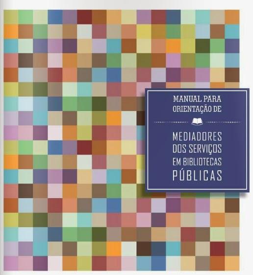 Manual para Orientação de Mediadores dos Serviços em Bibliotecas Públicas