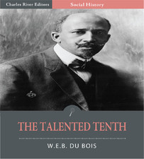 du bois talented tenth essay Abdulkadir mohamed instructor ms young english 101 date 04 23 14 the talented tenth by web dubois in web dubois essay entitled of our spiritual striving.
