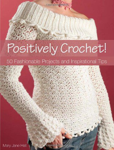 Free Crochet Books : Positively Crochet! By Mary Jane Hall Pdf Books Free Download