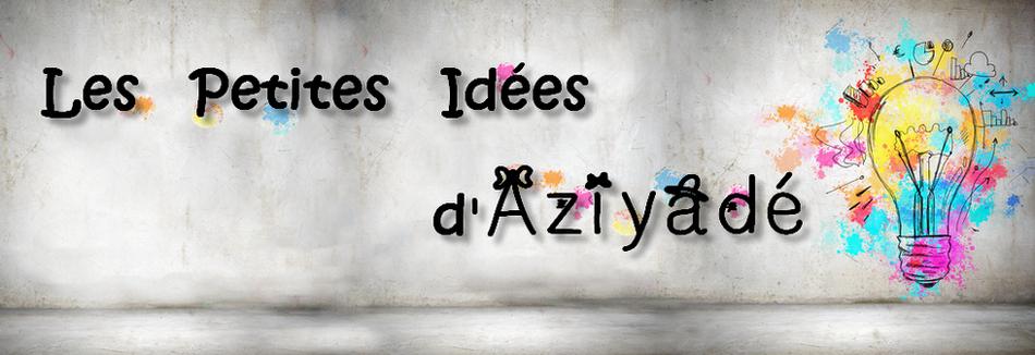 Les Petites Idées d'Aziyadé