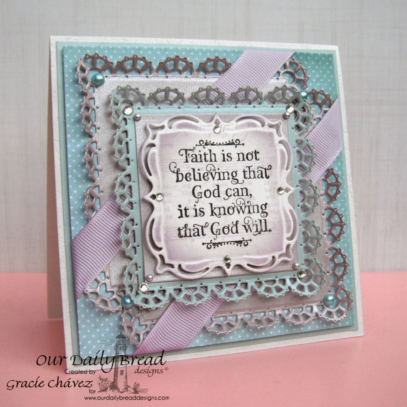 Our Daily Bread Designs, God Quotes, Layered Lacey Squares,  Designed by Gracie Chavez