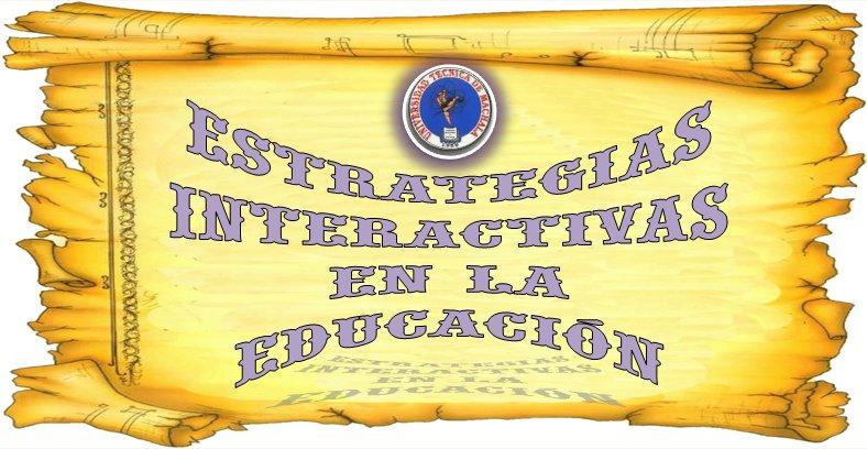 ESTRATEGIAS INTERACTIVAS EN LA EDUCACION