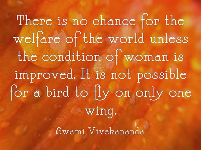 """There is no chance for the welfare of the world unless the condition of woman is improved. It is not possible for a bird to fly on only one wing."""