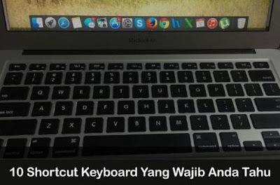 10 Shortcut Keyboard Yang Wajib Anda Tahu