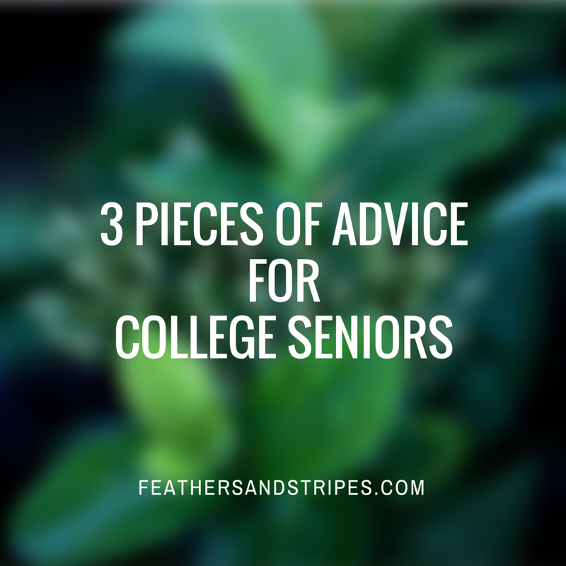 3 pieces of advice for college seniors