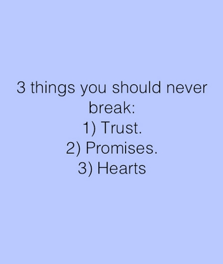Three thing you should never break trust promise hearts saying