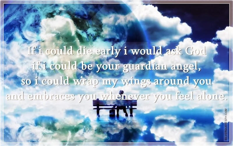 If I Could Die Early I Would Ask God If I Could Be Your Guardian Angel, Picture Quotes, Love Quotes, Sad Quotes, Sweet Quotes, Birthday Quotes, Friendship Quotes, Inspirational Quotes, Tagalog Quotes