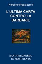 L'ULTIMA CARTA CONTRO LA BARBARIE di Norberto Fragiacomo