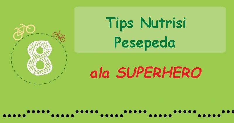 8 Tips Nutrisi Pesepeda ala Superhero