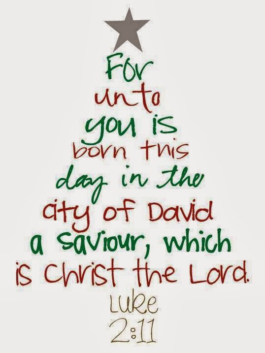 For unto you is born this day in the city of David a Saviour, which is Christ...