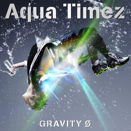 Aqua Timez - single Gravity Ø free download review lyric terjemahan