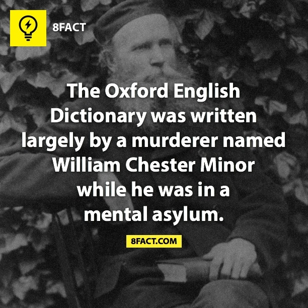 The Oxford English Dictionary was written largely by a murderer named William Chester Minor while he was in a mental asylum.