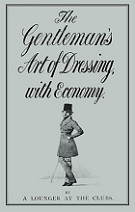 The Gentleman's Art of Dressing, with Economy by A Lounger at the Clubs book cover