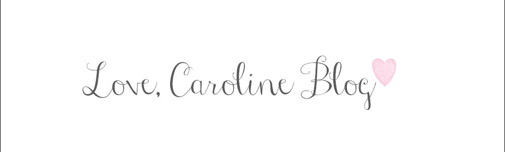 Love, Caroline Blog