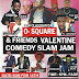 EVERRICH RESORTS  Presents  Olalekan Da O-Square and Friends, Valentine Comedy Slam Jam