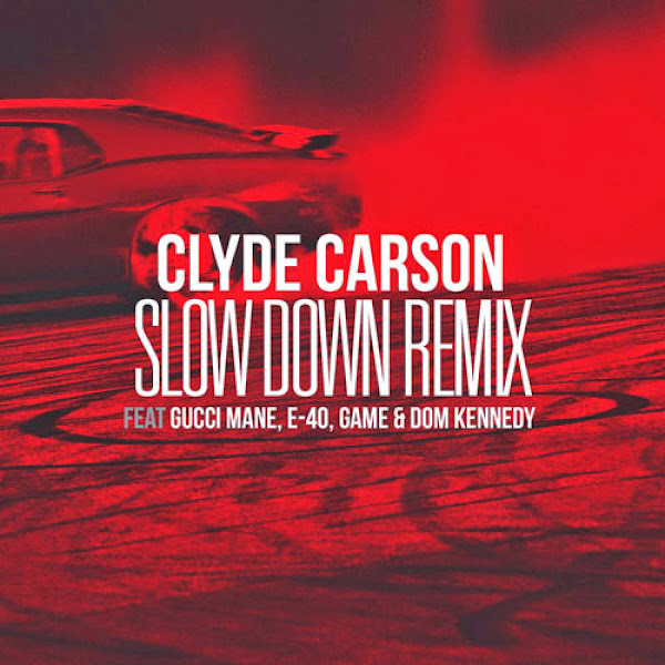Clyde Carson - Slow Down (Remix) [feat. Gucci Mane, E-40, Game & Dom Kennedy] - Single Cover