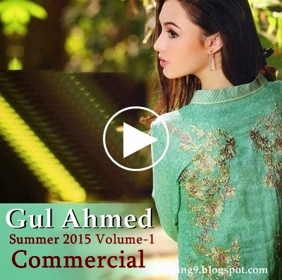 Gul Ahmed Summer 2015 Vol-1 TVC | Gul Ahmed Commercial ~ Clothing9 ...