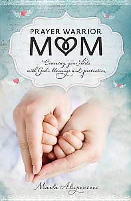Loving Mommahood Prayer Warrior Mom By Marla Alupoaicei