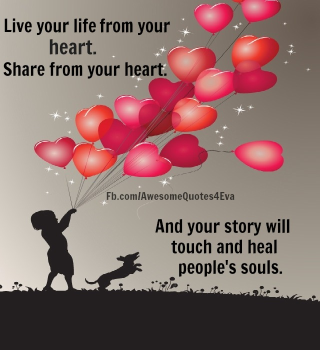 ... heart share from your heart and your story will touch and heal people