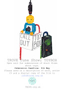 TROVE call out for short films based on toys. DEADLINE 6th May 2012