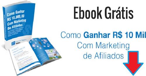 Ebook Grátis- Como Ganhar R$10.000,00 com Marketing de Afiliados