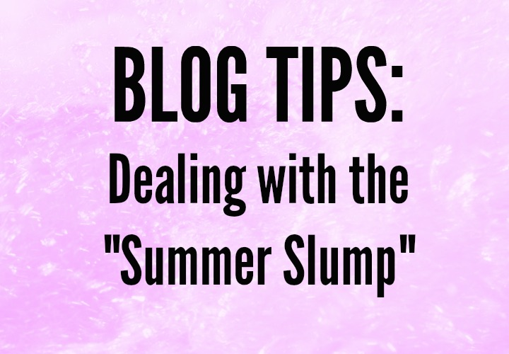 "Blog Tips: Dealing with the ""Summer Slump"" in traffic (and motivation)"