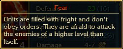 Fear: Units are filled with fright and don't obey orders. They are afraid to attack the enemies of a higher level than itself.