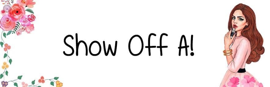 SHOW OFF A!